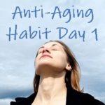 Anti-Aging-Habit-Day-1
